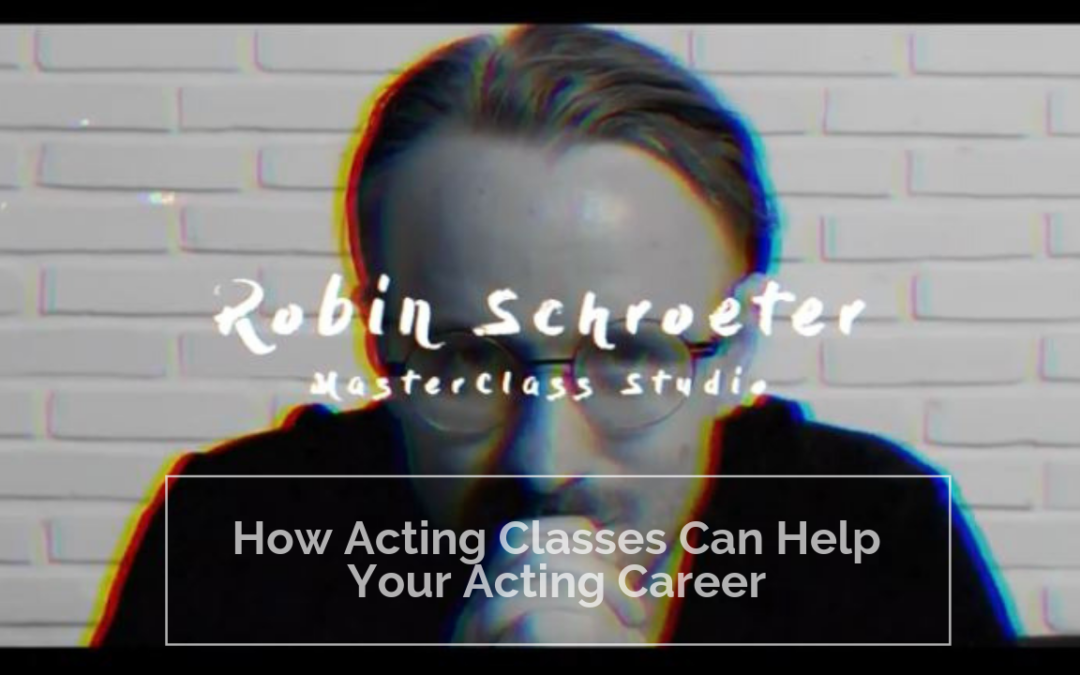 Taking Acting Classes is just a waste of time! – Think Again!