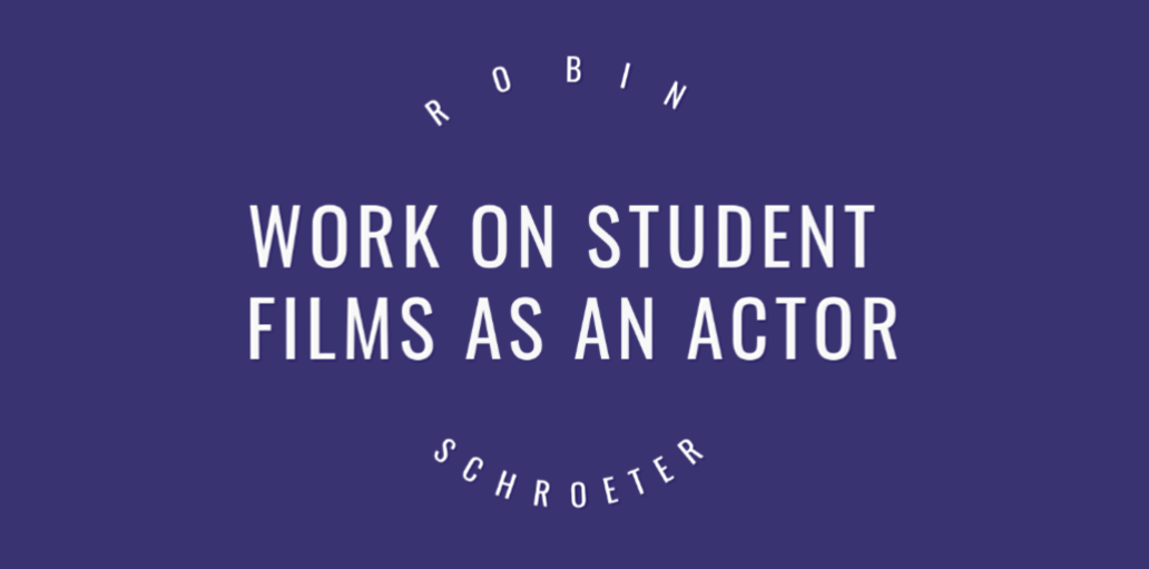 Work on student films as an actor